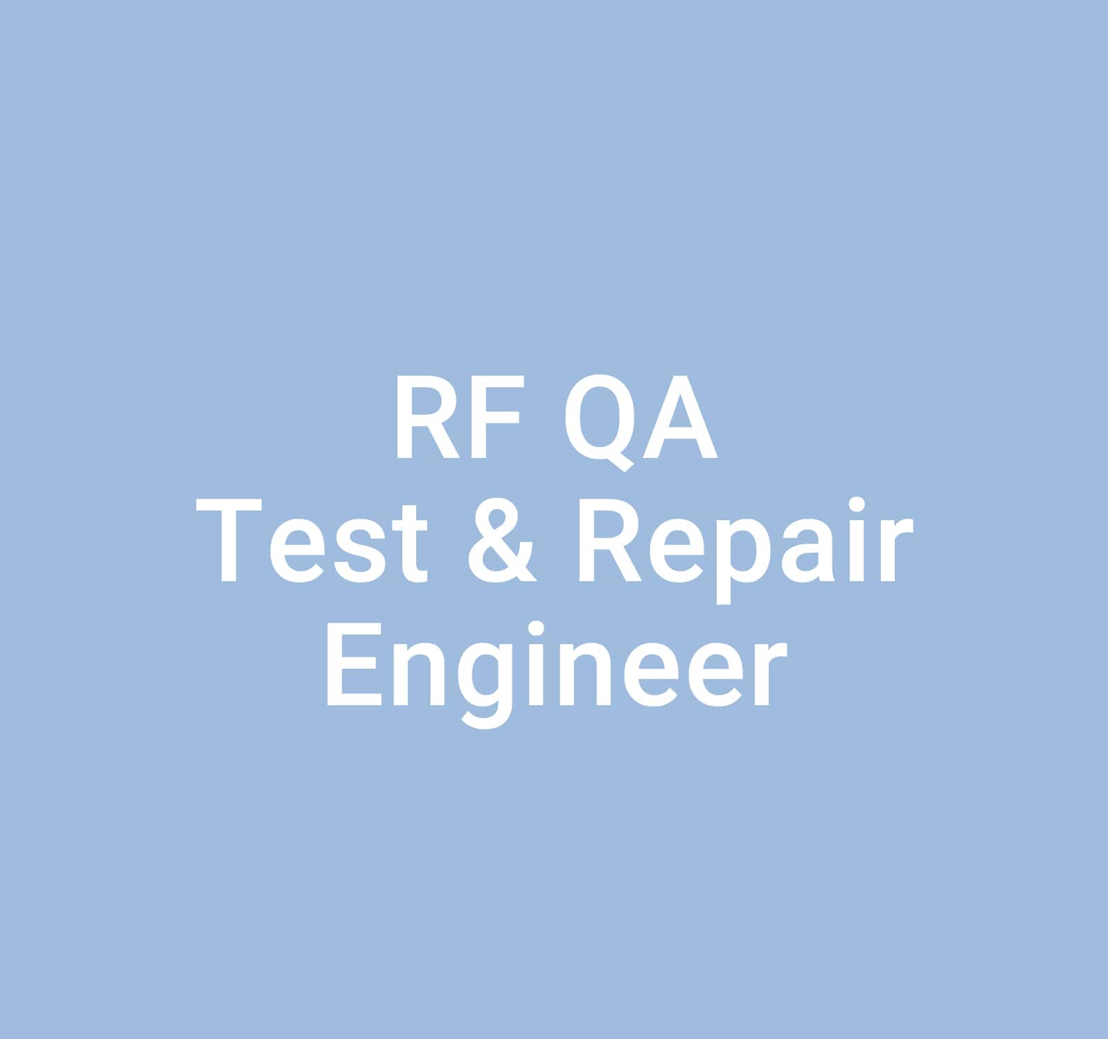 RF QA Test & Repair Engineer: